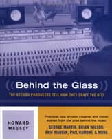 Behind The Glass Top Record Producers Tell How They Craft The Hits Howard Massey